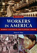 Workers in America [2 Volumes]:  A Historical Encyclopedia