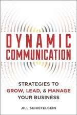 Dynamic Communication: Strategies to Grow, Lead, and Manage Your Business
