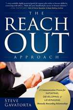 The Reach Out Approach:  A Communication Process for Initiating, Developing & Leveraging Mutually Rewarding Relationships