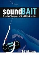 Soundbait:  Creative Weapons of Mass Distraction
