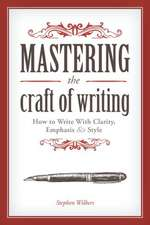 Mastering the Craft of Writing:  How to Write with Clarity, Emphasis, & Style