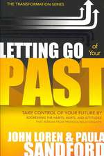 Letting Go of Your Past:  Take Control of Your Future by Addressing the Habits, Hurts, and Attitudes from Previous Relationships