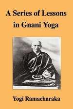 SERIES OF LESSONS IN GNANI YOG