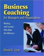 Business Coaching for Managers and Organizations:  A Guide to Finding and Working with the Right Business Coach