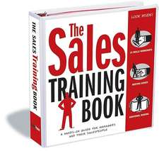 The Sales Training Book:  A Hands-On Guide for Managers and Their Salespeople