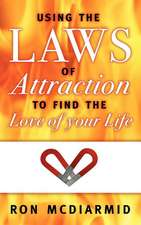 Using the Laws of Attraction:  To Find the Love of Your Life