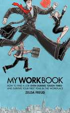 My Work Book:  How to Find a Job - Even During Tough Times - And Survive Your First Year in the Workplace