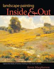 Landscape Painting Inside & Out:  Capture the Vitality of Outdoor Painting in Your Studio with Oils