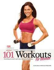 101 Workouts for Women:  Everything You Need to Get a Lean, Strong and Fit Physique