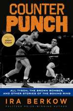 Counterpunch: Ali, Tyson, the Brown Bomber, & Other Stories of the Boxing Ring