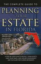 The Complete Guide to Planning Your Estate in Florida:  A Step-By-Step Plan to Protect Your Assets, Limit Your Taxes, and Ensure Your Wishes Are Fulfil