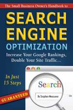The Small Business Owner's Handbook to Search Engine Optimization: Increase Your Google Rankings, Double Your Site Traffic...in Just 15 Steps - Guaran