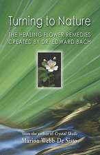Turning to Nature:  The Healing Flower Remedies Created by Dr. Edward Bach
