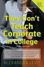 They Don't Teach Corporate in College, 3rd Edition:  A Twenty-Something's Guide to the Business World
