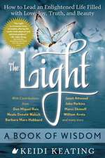 The Light:  How to Lead an Enlightened Life Filled with Love, Joy, Truth, and Beauty