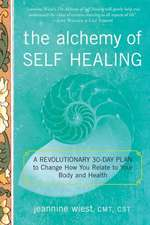 The Alchemy of Self Healing:  A Revolutionary 30 Day Plan to Change How You Relate to Your Body and Health