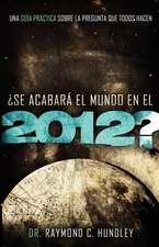 Se Acabara el Mundo en el 2012?:  Una Guia Practica Sobre la Pregunta Que Todos Hacen = Will the World Really End in 2012?