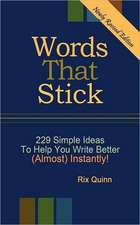 Words That Stick - 229 Simple Ideas to Help You Write Better (Almost) Instantly:  A Year of Daily Inspirational Thoughts