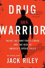 Drug Warrior: Inside the Hunt for El Chapo and the Rise of America's Opioid Crisis