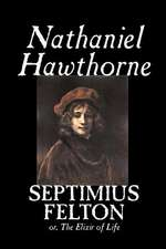 Septimius Felton by Nathaniel Hawthorne, Fiction, Classics:  From the First 10 Years of 32 Poems Magazine