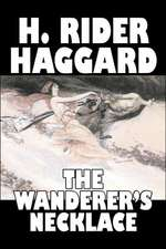 The Wanderer's Necklace by H. Rider Haggard, Fiction, Fantasy, Historical, Action & Adventure, Fairy Tales, Folk Tales, Legends & Mythology:  From the First 10 Years of 32 Poems Magazine