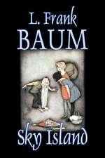 Sky Island by L. Frank Baum, Fiction, Fantasy, Fairy Tales, Folk Tales, Legends & Mythology