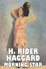 Morning Star by H. Rider Haggard, Fiction, Fantasy, Historical, Action & Adventure, Fairy Tales, Folk Tales, Legends & Mythology:  From the First 10 Years of 32 Poems Magazine