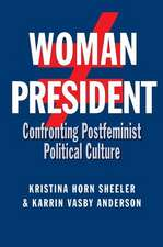 Woman President:  Confronting Postfeminist Political Culture