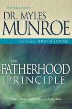 The Fatherhood Principle:  God's Design and Destiny for Every Man