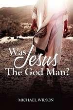 Was Jesus the God Man?