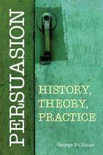 Persuasion: History, Theory, Practice: History, Theory, Practice