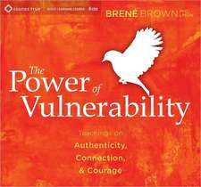 The Power of Vulnerability:  Teachings on Authenticity, Connection, & Courage