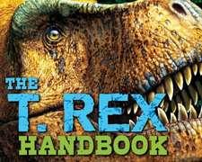 The T Rex Handbook:  A Spinning Star Book