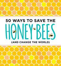 50 Ways to Save the Honey Bees (and Change the World):  A Distilled Miscellany of Old and New World Whiskey
