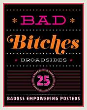 Bad Bitches Broadsides: 30 Girl Power Posters for Ladies with Attitude