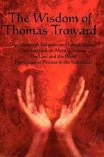 The Wisdom of Thomas Troward Vol I