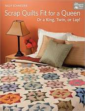 Scrap Quilts Fit for a Queen:  Or King, Twin, or Lap!