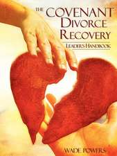 The Covenant Divorce Recovery Leader's Handbook