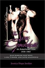 The Sex Goddess in American Film, 1930-1965:  Jean Harlow, Mae West, Lana Turner, and Jayne Mansfield