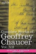 Complete Works of Geoffrey Chaucer, Vol. VII