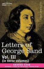 Letters of George Sand, Vol. III (in Three Volumes)