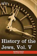 History of the Jews, Vol. V (in Six Volumes)