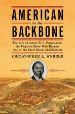 American to the Backbone – The Life of James W. C.  Pennington, the Fugitive Slave Who Became One of the First Black Abolitionists