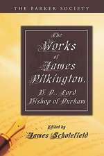 The Works of James Pilkington, B.D., Lord Bishop of Durham