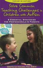Solve Common Teaching Challenges in Children with Autism:  8 Essential Strategies for Professionals and Parents
