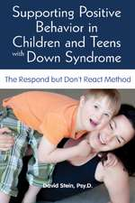 Supporting Positive Behavior in Children & Teens with Down Syndrome: The Respond But Don't React Method