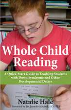 Whole Child Reading: A Quick-Start Guide to Teaching Students with Down Syndrome & Other Developmental Delays