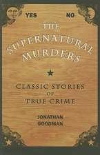 The Supernatural Murders:  Classic True Crime Stories