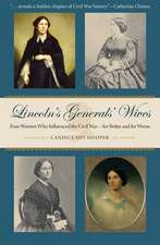 Lincoln's Generals' Wives:  Four Women Who Influenced the Civil War-For Better and for Worse