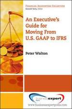 Executive's Guide For Moving From US GAAP To IFRS